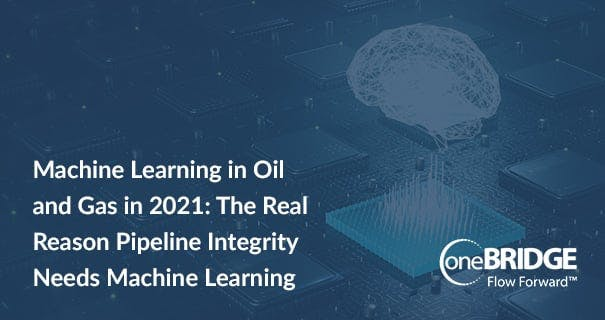 Machine Learning in Oil and Gas in 2021: The Real Reason Pipeline Integrity Needs Machine Learning