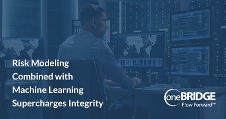 Risk Modeling & Machine Learning Supercharges Integrity